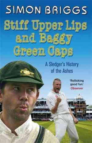 Stiff Upper Lips And Baggy Green Caps: A Sledger's History Of The Ashes- 99bookscart-secondhand-bookstore-near-me