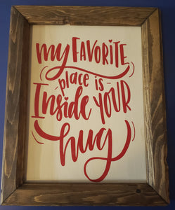 My Favorite Place Is Inside Your Hug 11x14 sign