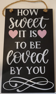 How Sweet Is To Be Loved By You Chalkboard Sign