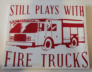 I Still Play With Firetrucks Sign