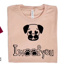 I Woof You T-shirt