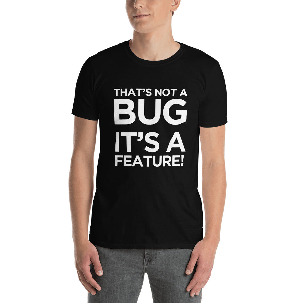 That's not a bug. It's a feature! T-shirt