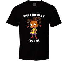 Load image into Gallery viewer, Nigga You Don't Love Me T Shirt