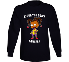 Load image into Gallery viewer, Nigga You Don't Love Me Long Sleeve T Shirt