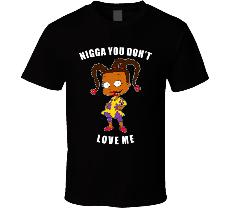 Nigga You Don't Love Me T Shirt