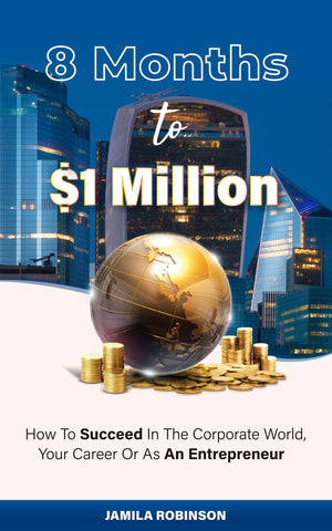 8 Months to $1 Million: How To Succeed In The Corporate World, Your Career, Or As An Entrepreneur Ebook/Paperback
