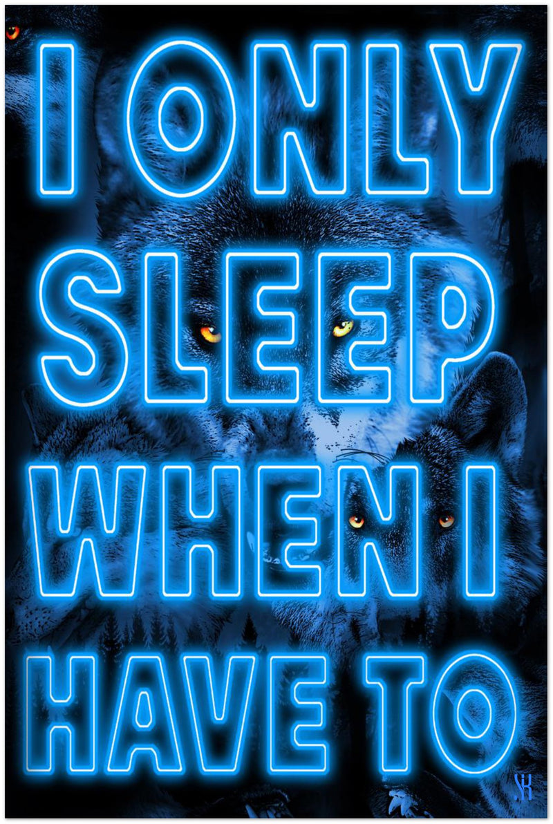 I Only Sleep When I Have To /2021   Premium Matte Paper Poster
