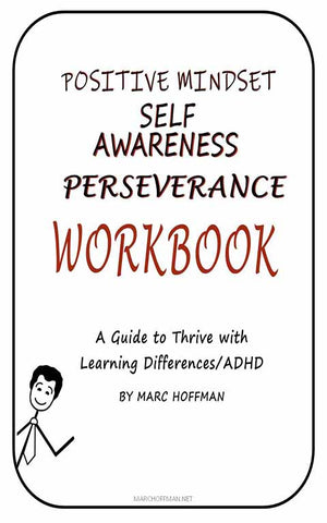 Workbook: Positive Mindset, Self-Awareness & Perseverance: A Guide to Thrive with Learning Differences/ ADHD
