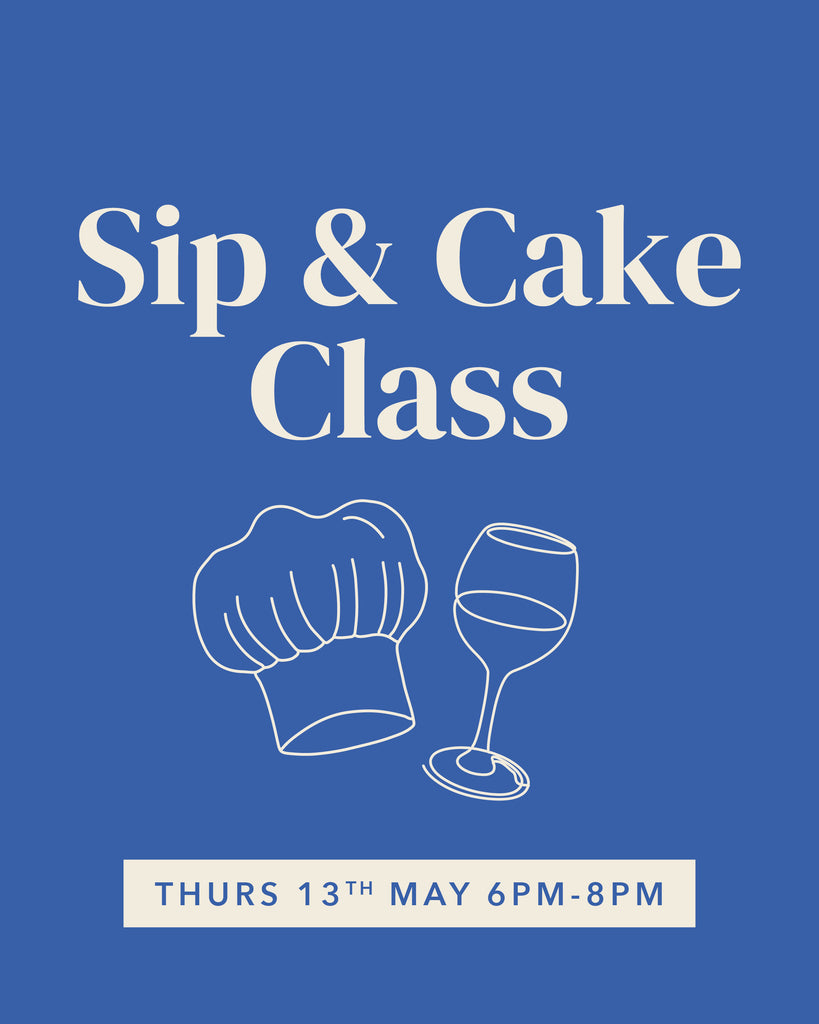 Sip and Cake Class - 13th May (1 ticket left!)