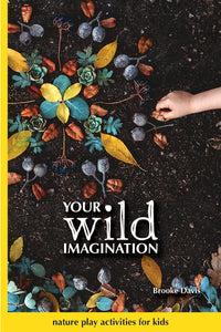 Your Wild Imagination - Nature Play Activity Book