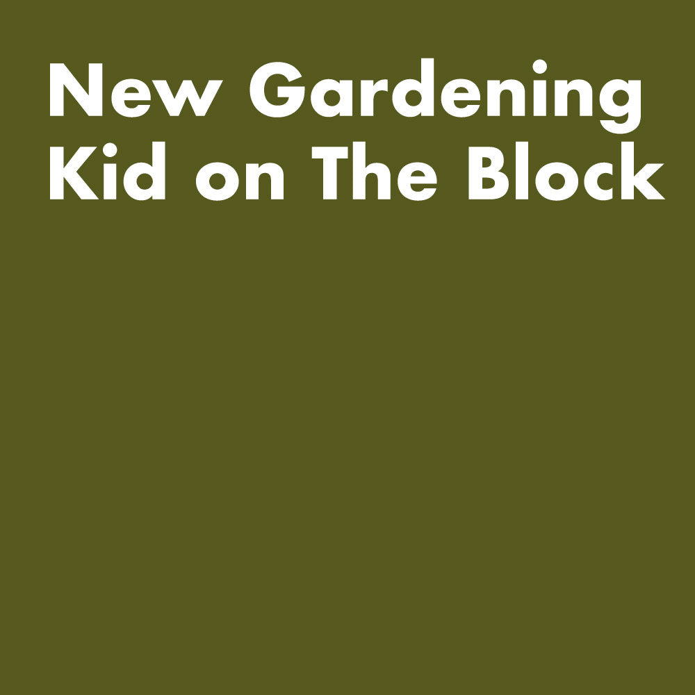 New Gardening Kid On The Block