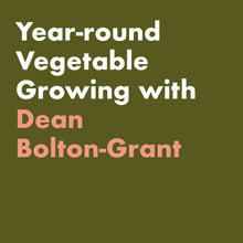 Load image into Gallery viewer, Year-round vegetable growing with Dean Bolton-Grant