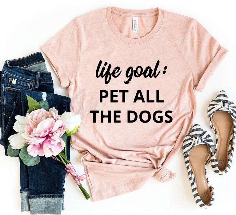 Life Goal To Pet All Dogs Shirt