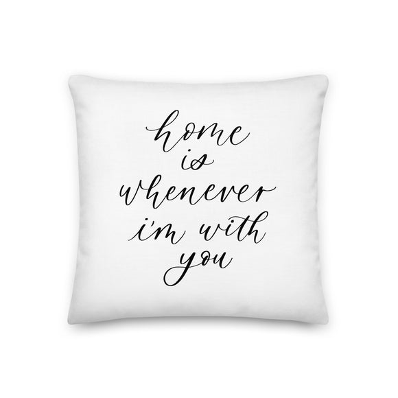 Home Is Whenever I'm With You Pillow