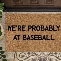 We're Probably at Baseball Funny Doormat