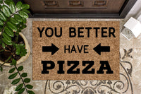 You Better Have Pizza Funny Doormat
