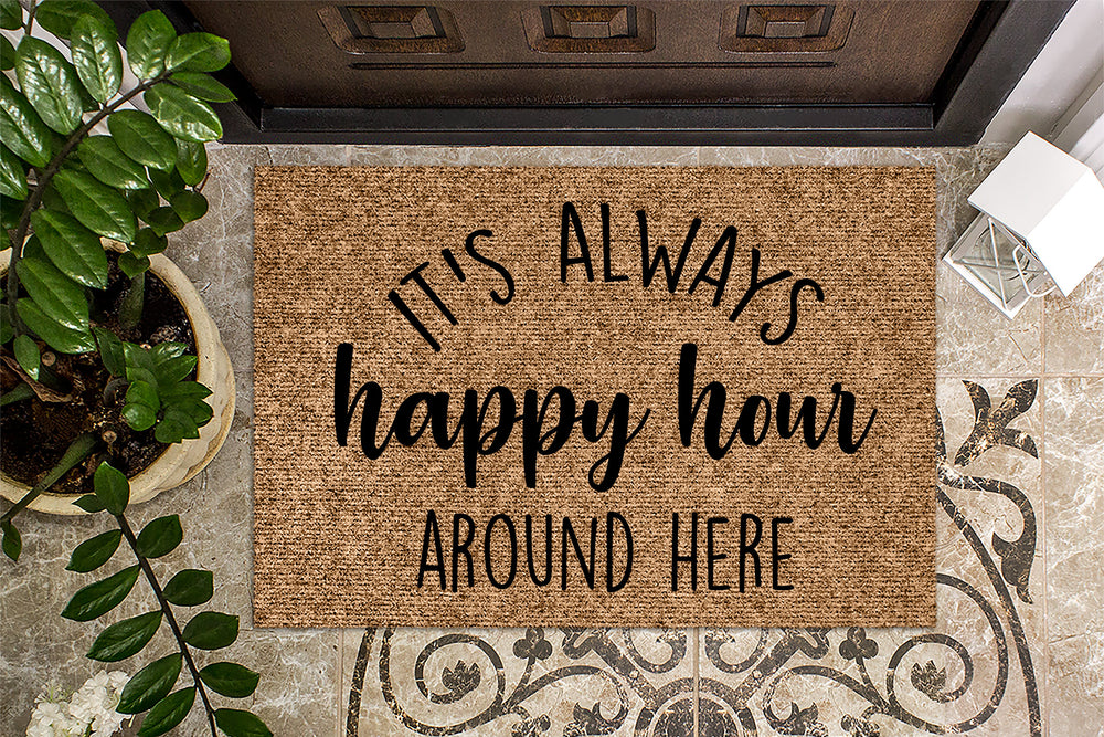 It's Always Happy Hour Around Here Door Mat