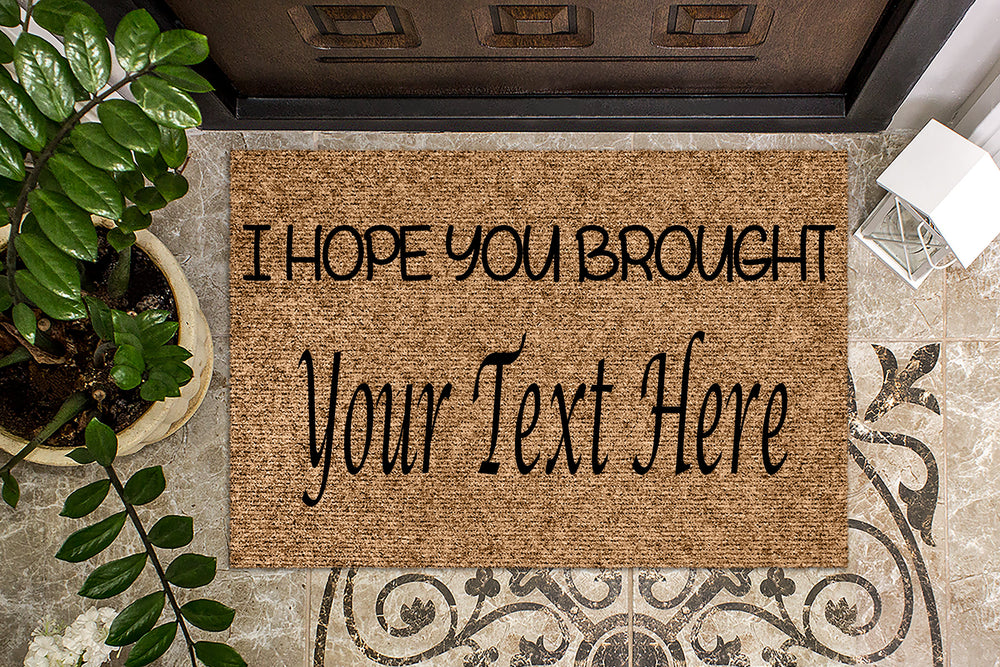 I hope you brought ____ Custom Doormat