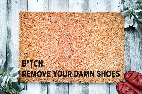 B*tch Remove your damn shoes | Funny Doormat | no shoes | Funny welcome mat