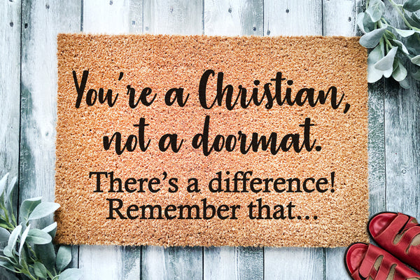 You're a Christian Not a Doormat | Religious Doormat | Welcome Mat | Door Mat | Christian | Welcome Mat | Closing Gift | Housewarming Gift