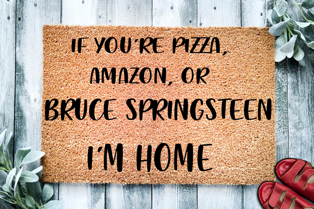 If You're Pizza, Amazon, or Bruce Springsteen  Custom Personalized Doormat