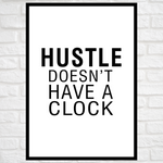Load image into Gallery viewer, GoofyStore™ HUSTLE Doesn't Have a Clock Print, Motivation Poster A3 Size
