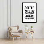 Load image into Gallery viewer, Coffee Ain't The Only Thing Grindin Round Here Motivational Poster