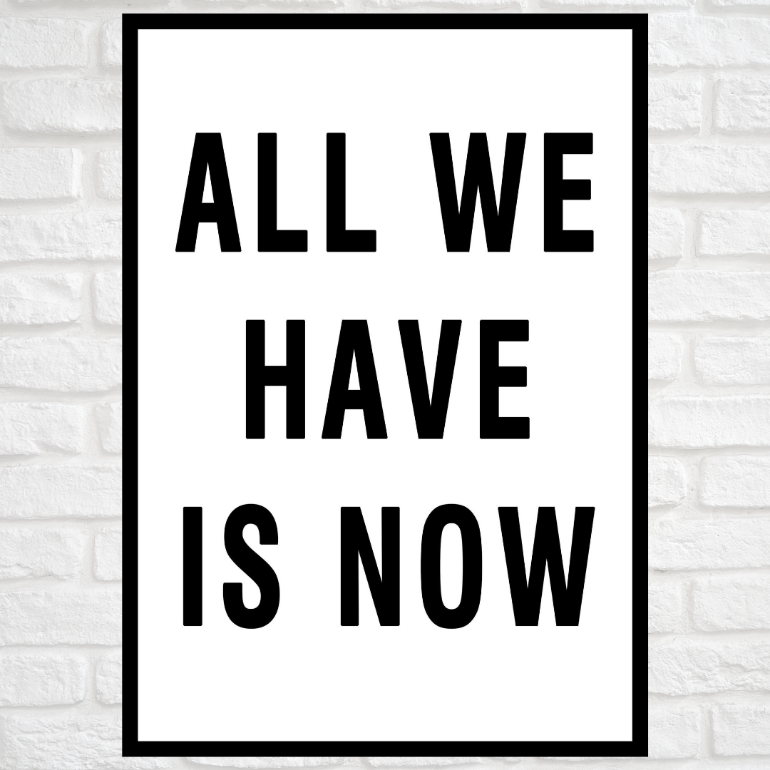 GoofyStore™ All we have is NOW, Motivational Poster A3