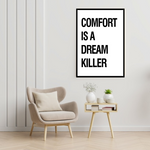 Load image into Gallery viewer, GoofyStore™ Comfort is a Dream Killer, Motivational Poster A3