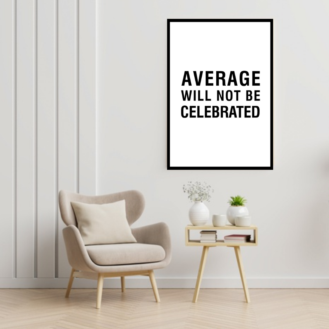 GoofyStore™ Average Will Not Be Celebrated, Motivational Poster A3