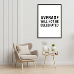 Load image into Gallery viewer, GoofyStore™ Average Will Not Be Celebrated, Motivational Poster A3