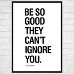 Load image into Gallery viewer, GoofyStore™ Be So GOOD they can't Ignore You, Motivational Poster A3