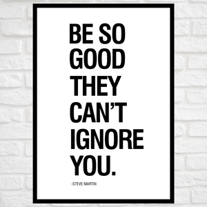 GoofyStore™ Be So GOOD they can't Ignore You, Motivational Poster A3