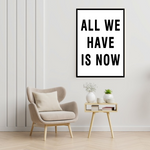 Load image into Gallery viewer, GoofyStore™ All we have is NOW, Motivational Poster A3