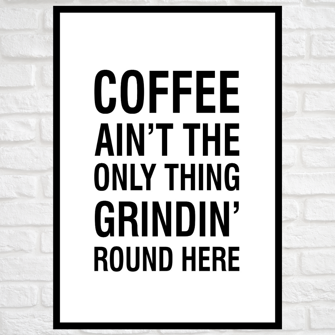 Coffee Ain't The Only Thing Grindin Round Here Motivational Poster