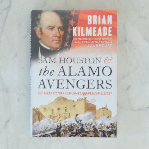 Sam Houston & the Alamo Avengers: The Texas Victory that Changed American History