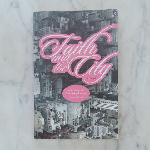 Faith and the City: A Girl's Search for Post-College Meaning