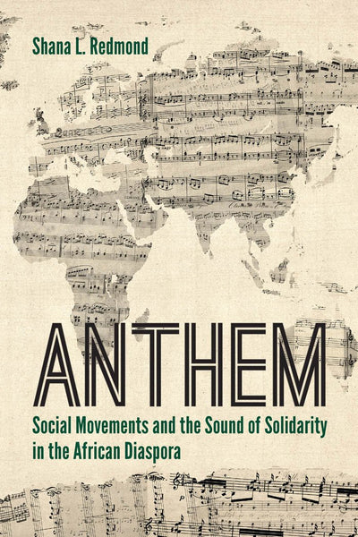 Anthem Social Movements and the Sound of Solidarity in the African Diaspora