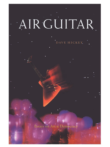 Dave Hickey: Air Guitar