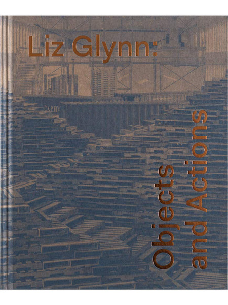 Liz Glynn: Objects and Actions