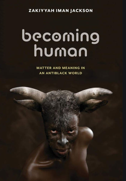 Becoming Human: Matter and Meaning in an Antiblack World