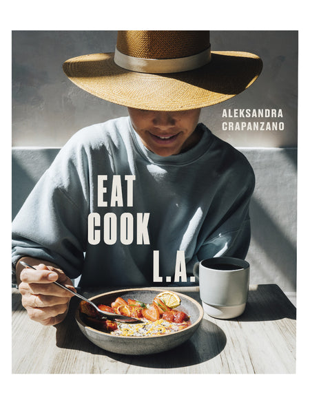 Eat Cook L. A.: Recipes from the City of Angels