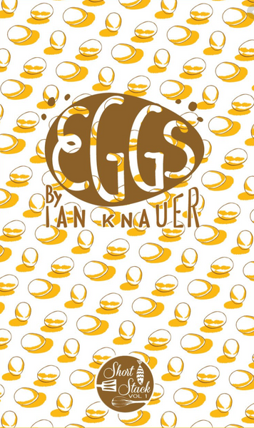 VOL 1: Eggs (By Ian Knauer)
