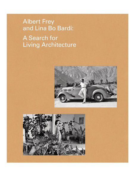 Albert Frey and Lina Lina Bo Bardi: A Search for Living Architecture