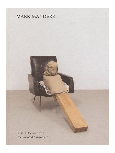 Mark Manders: Parallel Occurrences / Documented Assignments