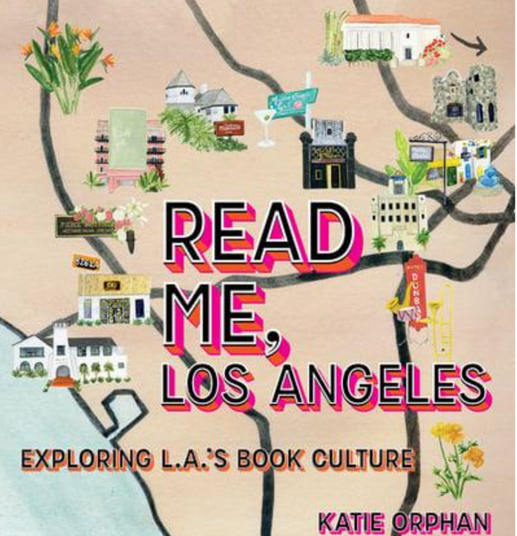 Read Me L. A.: A Book Lover's Celebration of Los Angeles