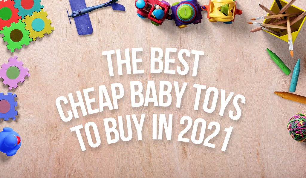 The Best Cheap Baby Toys to Buy in 2021