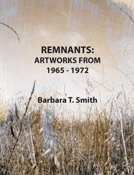 Front cover image-Barbara T. Smith Remnants: Artworks 1965-1972