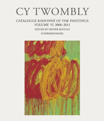 TWOMBLY, CY. CATALOGUE RAISONNÉ OF THE PAINTINGS VOL 6: 2008-2011