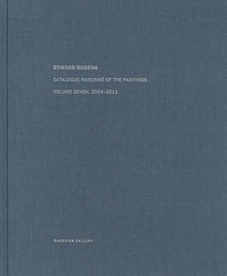 RUSCHA,ED. CATALOGUE RAISONNE OF THE PAINTINGS VOL 7: 2004-2011